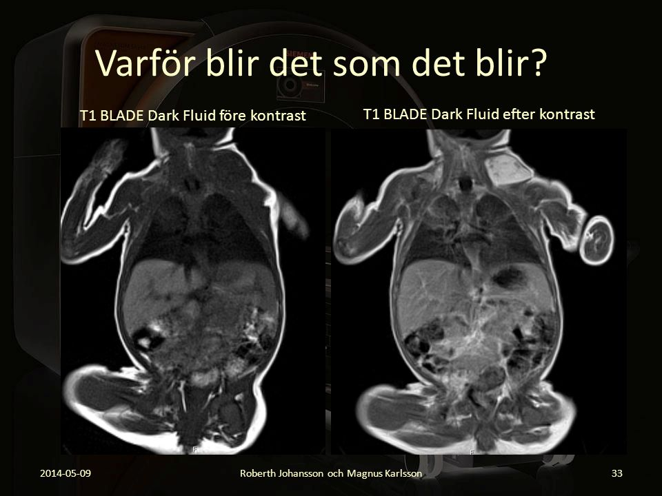 Varför blir det som det blir? 2014-05-09Roberth Johansson och Magnus Karlsson33 T1 BLADE Dark Fluid före kontrast T1 BLADE Dark Fluid efter kontrast