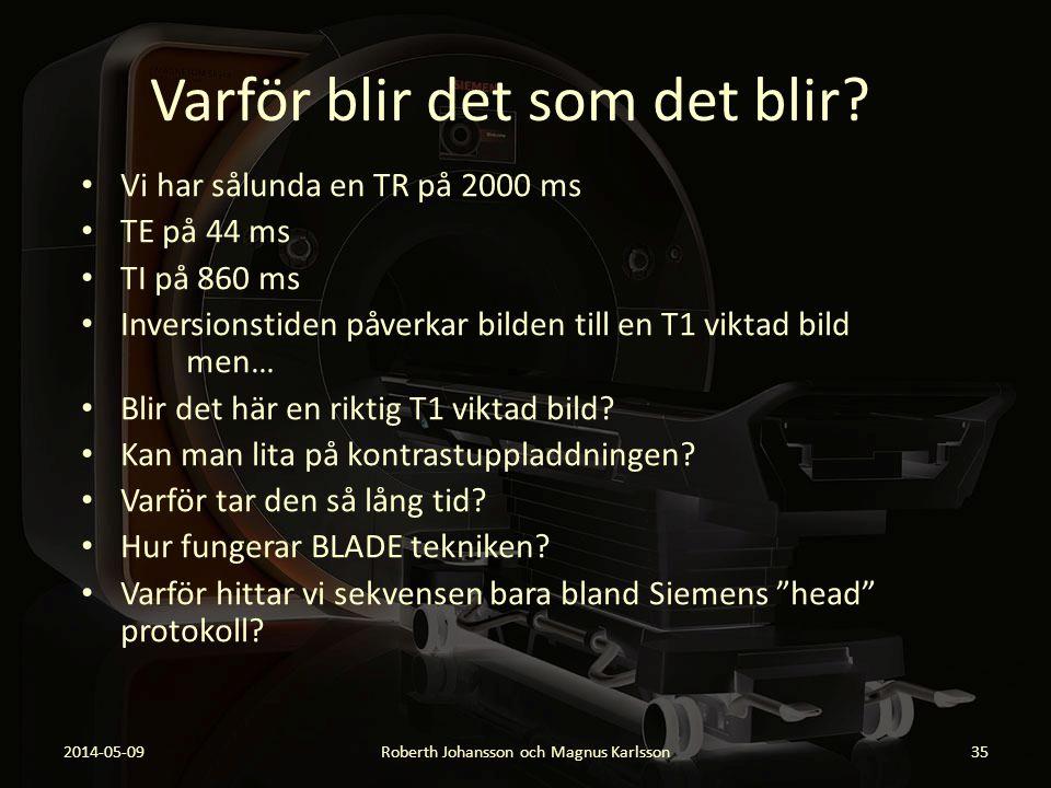 Varför blir det som det blir? 2014-05-09Roberth Johansson och Magnus Karlsson35 Vi har sålunda en TR på 2000 ms TE på 44 ms TI på 860 ms Inversionstid