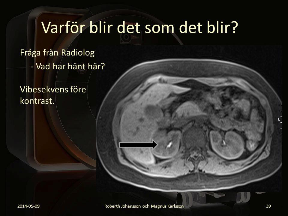 Varför blir det som det blir? 2014-05-09Roberth Johansson och Magnus Karlsson39 Fråga från Radiolog - Vad har hänt här? Vibesekvens före kontrast.