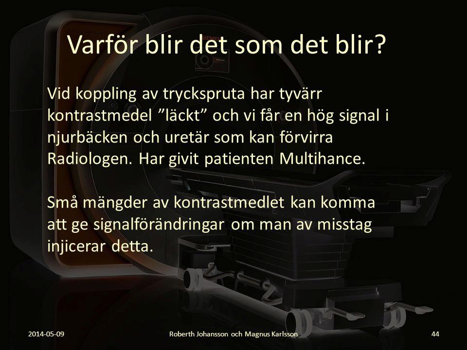 """Varför blir det som det blir? 2014-05-09Roberth Johansson och Magnus Karlsson44 Vid koppling av tryckspruta har tyvärr kontrastmedel """"läckt"""" och vi få"""