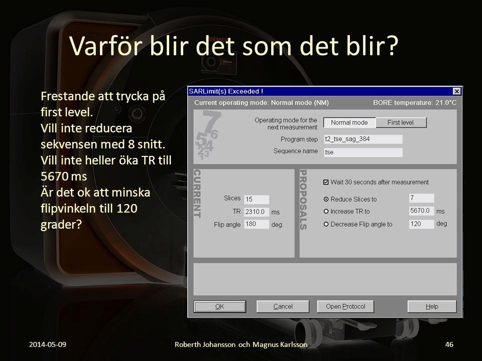 Varför blir det som det blir? 2014-05-09Roberth Johansson och Magnus Karlsson46 Frestande att trycka på first level. Vill inte reducera sekvensen med