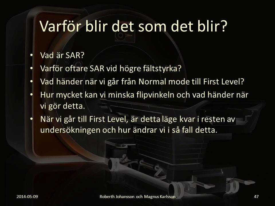 Varför blir det som det blir? 2014-05-09Roberth Johansson och Magnus Karlsson47 Vad är SAR? Varför oftare SAR vid högre fältstyrka? Vad händer när vi