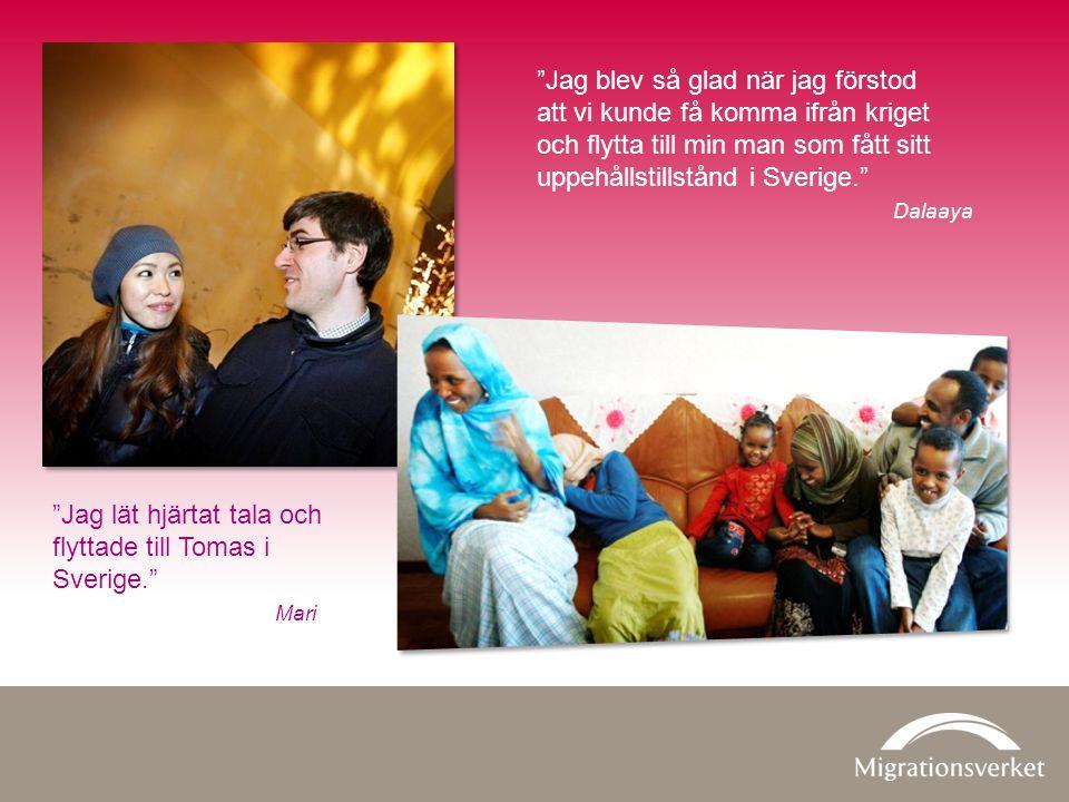Jag blev så glad när jag förstod att vi kunde få komma ifrån kriget och flytta till min man som fått sitt uppehållstillstånd i Sverige. Dalaaya Jag lät hjärtat tala och flyttade till Tomas i Sverige. Mari