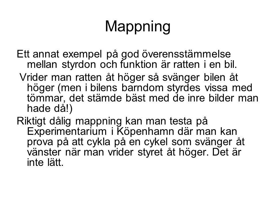 Mappning Ett annat exempel på god överensstämmelse mellan styrdon och funktion är ratten i en bil. Vrider man ratten åt höger så svänger bilen åt höge