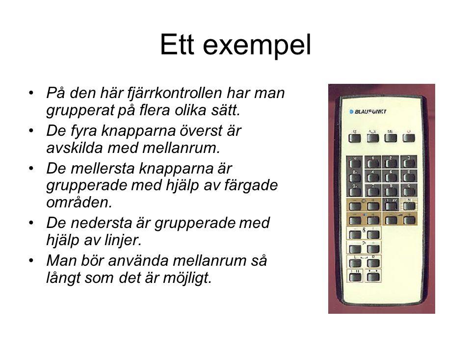 Ett exempel På den här fjärrkontrollen har man grupperat på flera olika sätt. De fyra knapparna överst är avskilda med mellanrum. De mellersta knappar
