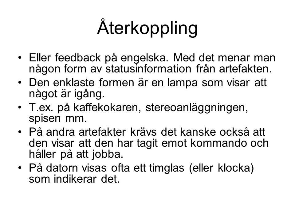 Återkoppling Eller feedback på engelska. Med det menar man någon form av statusinformation från artefakten. Den enklaste formen är en lampa som visar