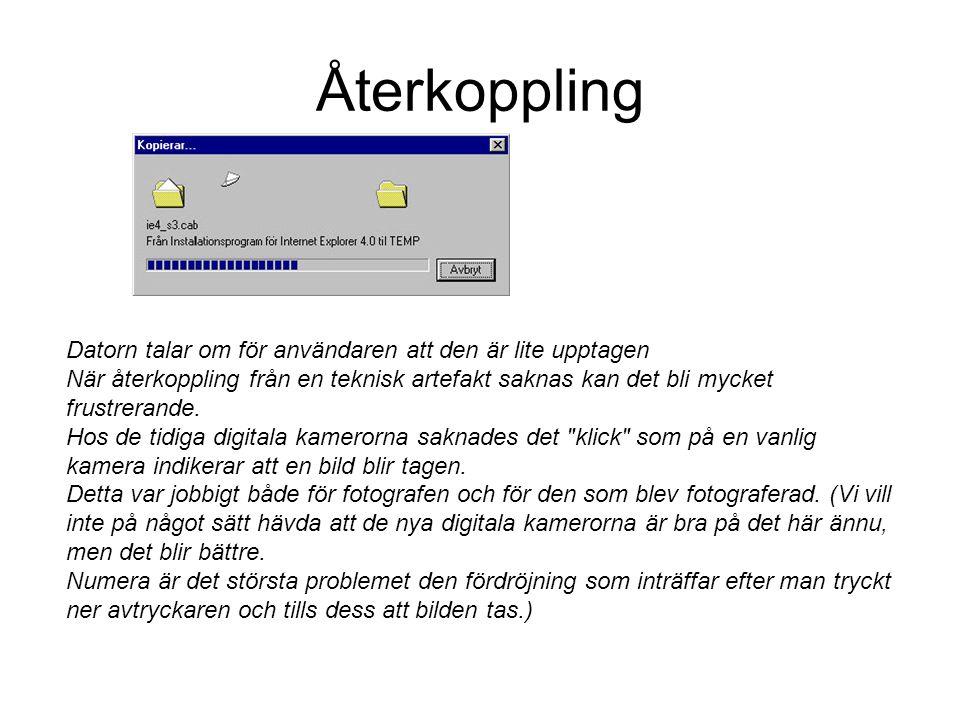 Återkoppling Datorn talar om för användaren att den är lite upptagen När återkoppling från en teknisk artefakt saknas kan det bli mycket frustrerande.