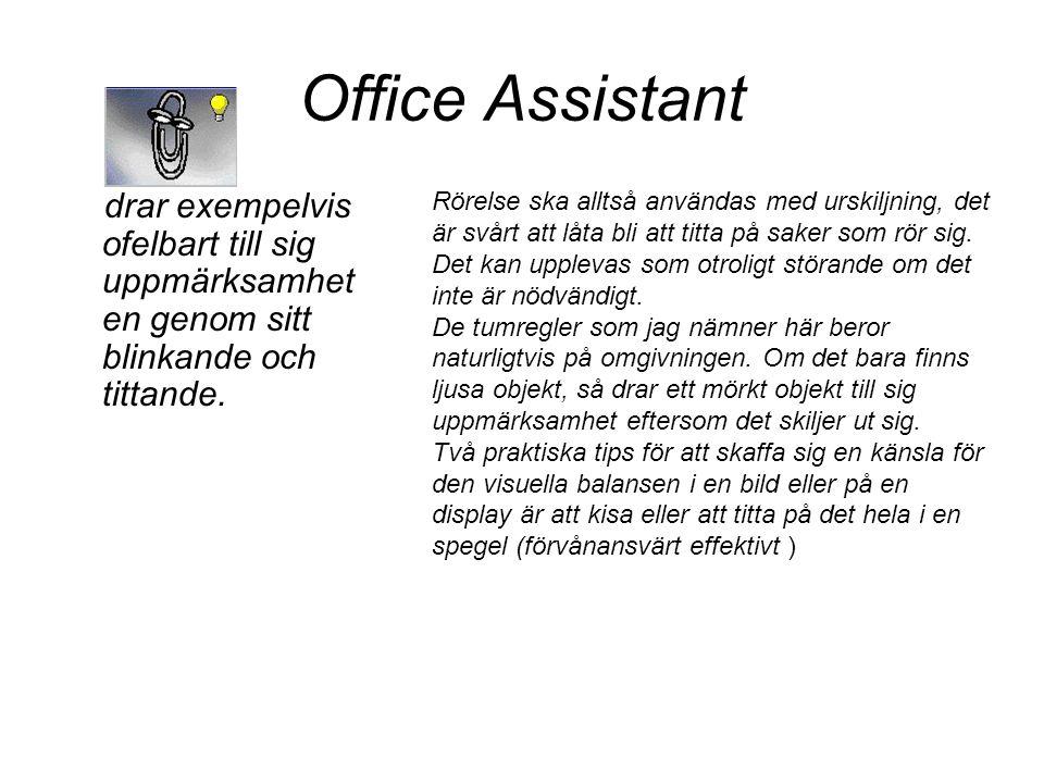 Office Assistant drar exempelvis ofelbart till sig uppmärksamhet en genom sitt blinkande och tittande. Rörelse ska alltså användas med urskiljning, de