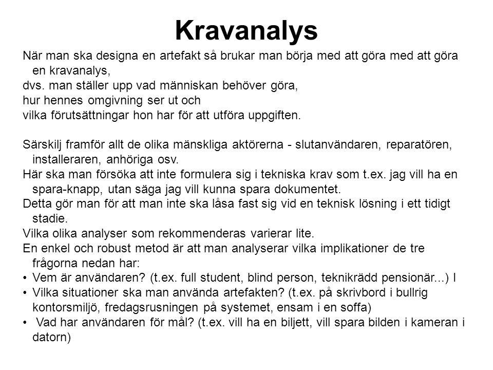 Kravanalys När man ska designa en artefakt så brukar man börja med att göra med att göra en kravanalys, dvs. man ställer upp vad människan behöver gör