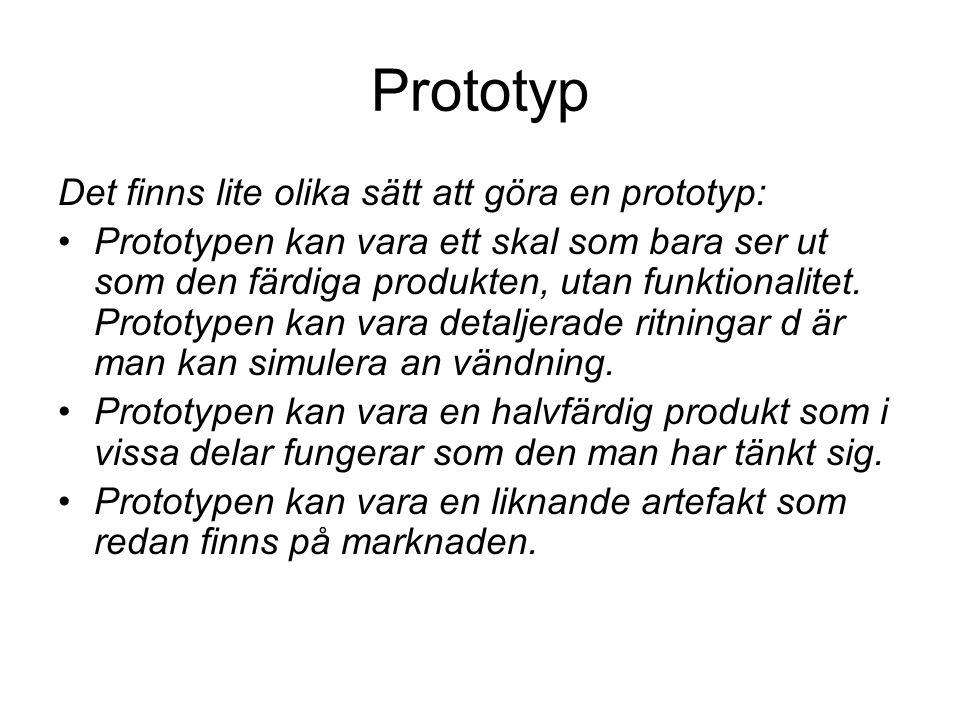 Prototyp Det finns lite olika sätt att göra en prototyp: Prototypen kan vara ett skal som bara ser ut som den färdiga produkten, utan funktionalitet.