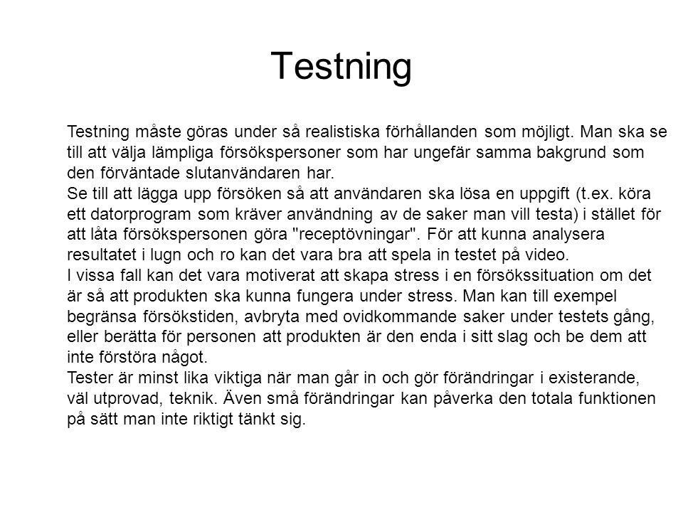 Testning Testning måste göras under så realistiska förhållanden som möjligt. Man ska se till att välja lämpliga försökspersoner som har ungefär samma