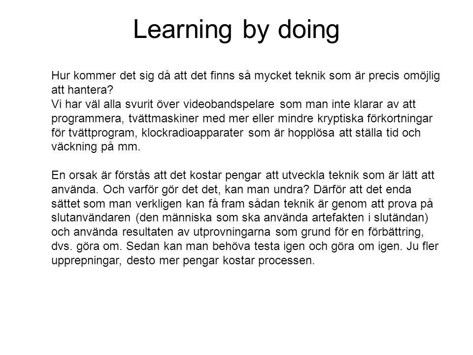 Learning by doing Hur kommer det sig då att det finns så mycket teknik som är precis omöjlig att hantera? Vi har väl alla svurit över videobandspelare
