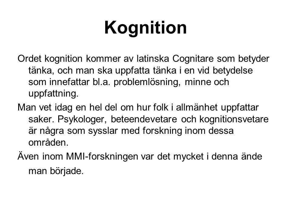 Kognition Ordet kognition kommer av latinska Cognitare som betyder tänka, och man ska uppfatta tänka i en vid betydelse som innefattar bl.a. problemlö