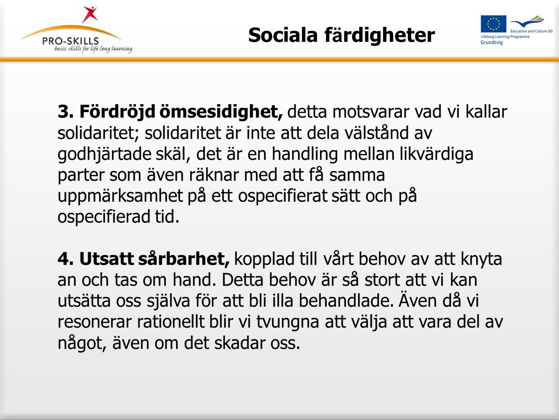 Sociala f ä rdigheter 3. Fördröjd ömsesidighet, detta motsvarar vad vi kallar solidaritet; solidaritet är inte att dela välstånd av godhjärtade skäl,
