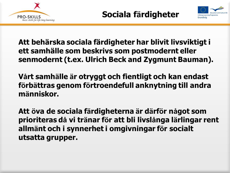 Sociala färdigheter Vår definition på sociala färdigheter Sociala färdigheter är färdigheter och beteenden som bidrar till att rikta fokus på det egna beteendet bort från sig själv och mot en gemensam linje med andra individer.