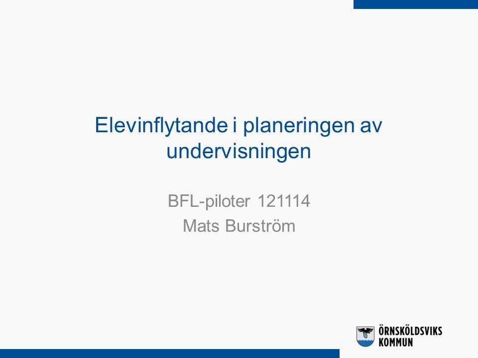 Elevinflytande i planeringen av undervisningen BFL-piloter 121114 Mats Burström