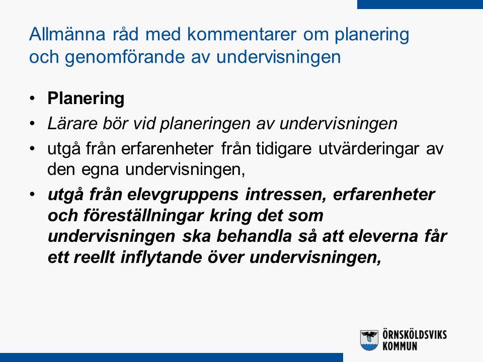 Allmänna råd med kommentarer om planering och genomförande av undervisningen Planering Lärare bör vid planeringen av undervisningen utgå från erfarenh