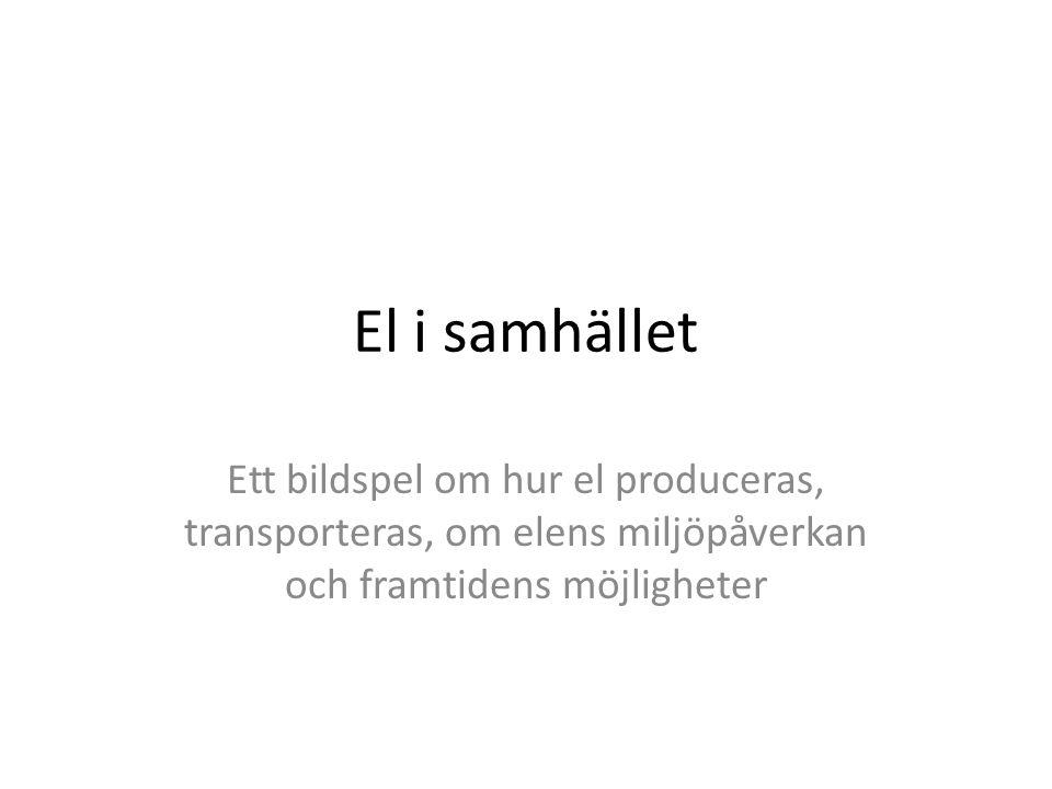 El i samhället Ett bildspel om hur el produceras, transporteras, om elens miljöpåverkan och framtidens möjligheter