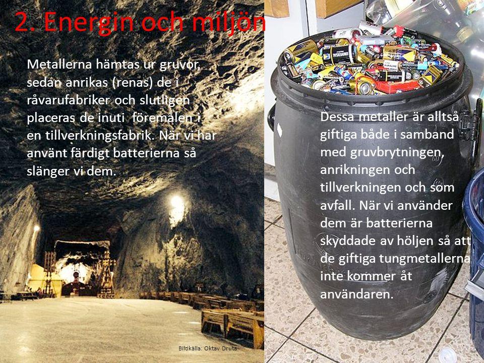 Dessa metaller är alltså giftiga både i samband med gruvbrytningen, anrikningen och tillverkningen och som avfall. När vi använder dem är batterierna