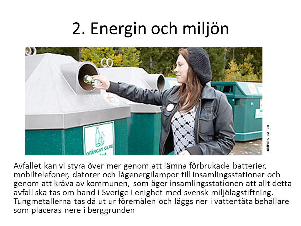 2. Energin och miljön Avfallet kan vi styra över mer genom att lämna förbrukade batterier, mobiltelefoner, datorer och lågenergilampor till insamlings