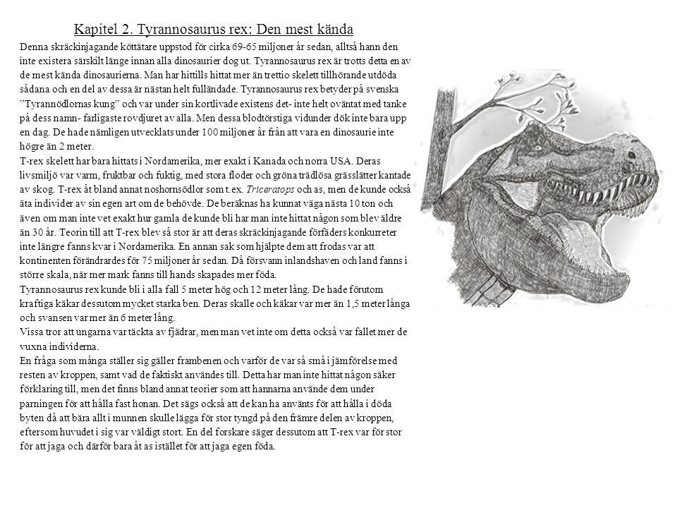Kapitel 2. Tyrannosaurus rex: Den mest kända Denna skräckinjagande köttätare uppstod för cirka 69-65 miljoner år sedan, alltså hann den inte existera