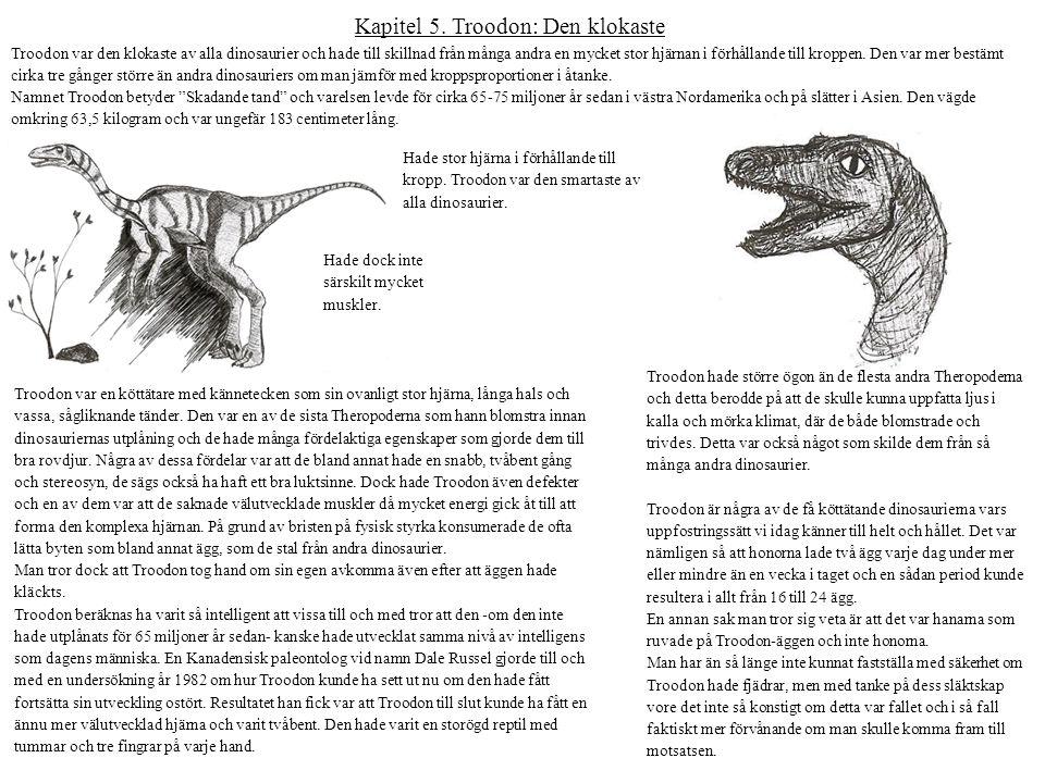Kapitel 5. Troodon: Den klokaste Troodon var den klokaste av alla dinosaurier och hade till skillnad från många andra en mycket stor hjärnan i förhåll