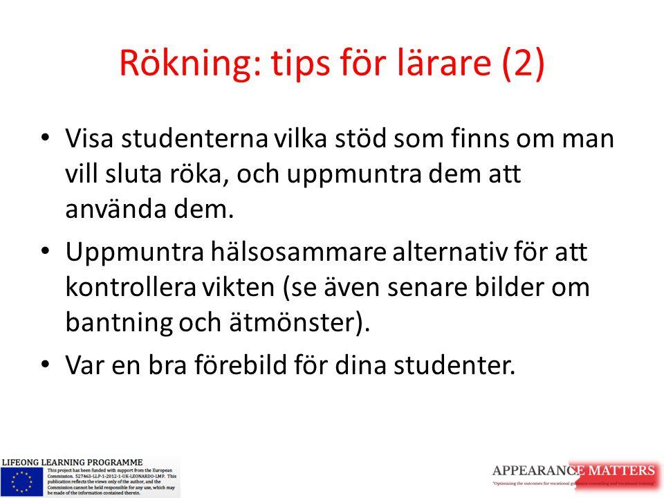 Rökning: tips för lärare (2) Visa studenterna vilka stöd som finns om man vill sluta röka, och uppmuntra dem att använda dem. Uppmuntra hälsosammare a