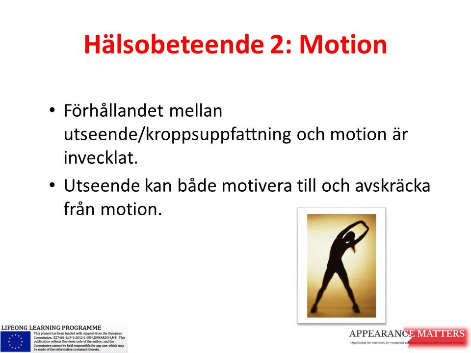 Hälsobeteende 2: Motion Förhållandet mellan utseende/kroppsuppfattning och motion är invecklat. Utseende kan både motivera till och avskräcka från mot