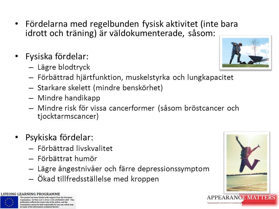 Fördelarna med regelbunden fysisk aktivitet (inte bara idrott och träning) är väldokumenterade, såsom: Fysiska fördelar: – Lägre blodtryck – Förbättra