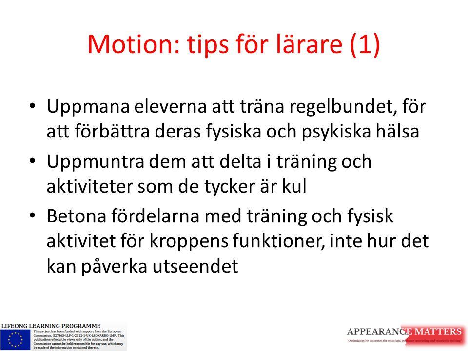 Motion: tips för lärare (1) Uppmana eleverna att träna regelbundet, för att förbättra deras fysiska och psykiska hälsa Uppmuntra dem att delta i träni