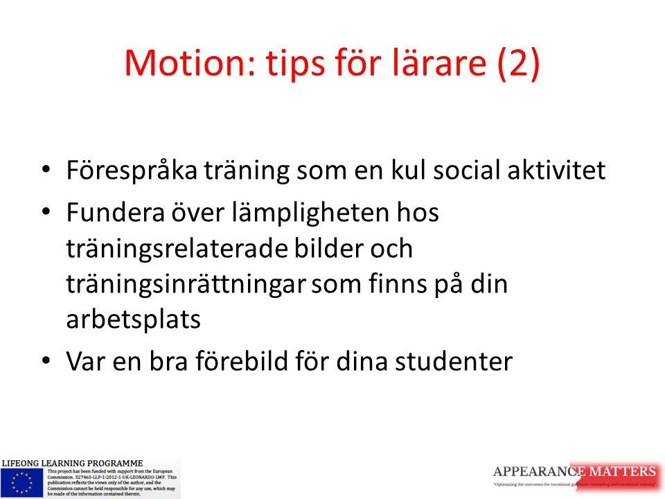 Motion: tips för lärare (2) Förespråka träning som en kul social aktivitet Fundera över lämpligheten hos träningsrelaterade bilder och träningsinrättn