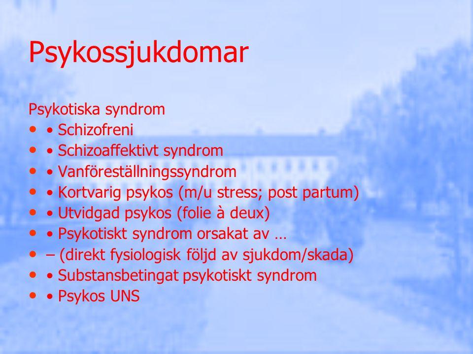 Psykossjukdomar Psykotiska syndrom Schizofreni Schizoaffektivt syndrom Vanföreställningssyndrom Kortvarig psykos (m/u stress; post partum) Utvidgad ps