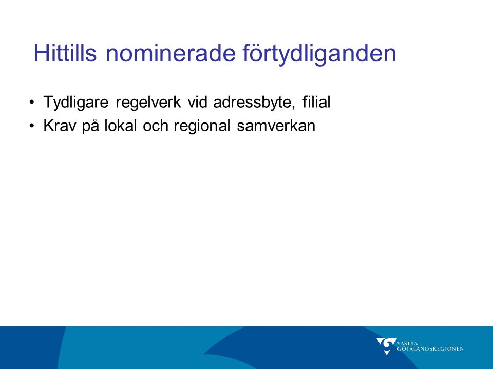 Hittills nominerade förtydliganden Tydligare regelverk vid adressbyte, filial Krav på lokal och regional samverkan