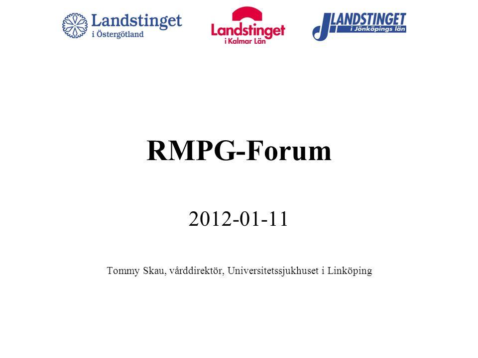 RMPG-Forum 2012-01-11 Tommy Skau, vårddirektör, Universitetssjukhuset i Linköping