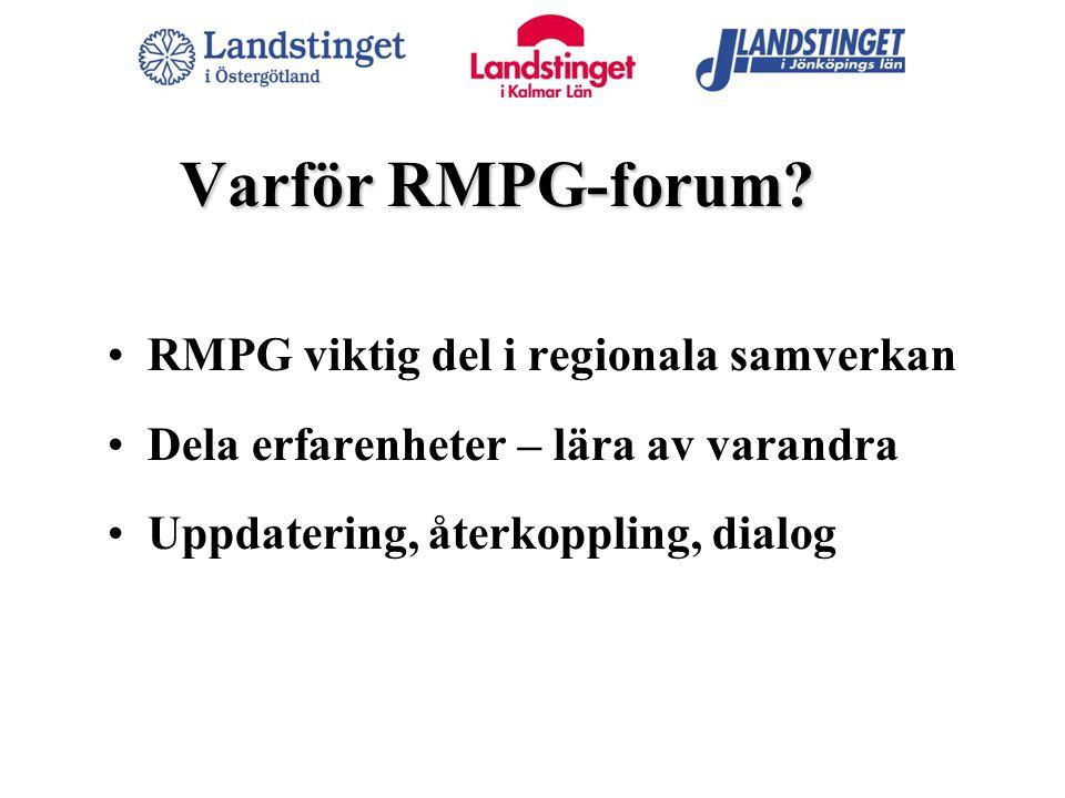 Varför RMPG-forum? RMPG viktig del i regionala samverkan Dela erfarenheter – lära av varandra Uppdatering, återkoppling, dialog