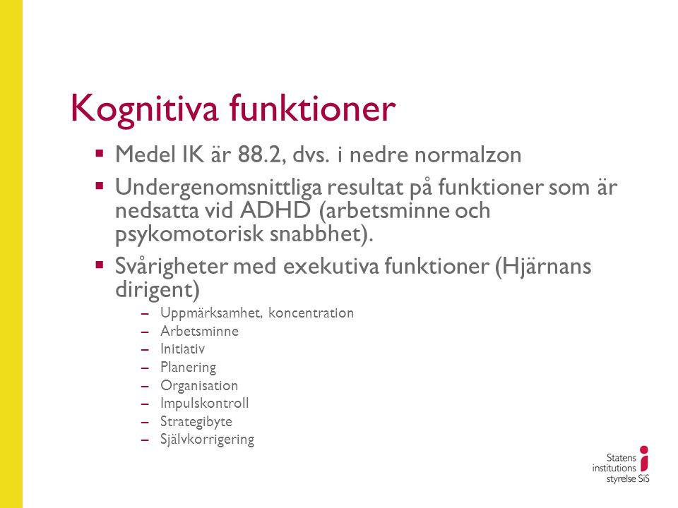 Kognitiva funktioner  Medel IK är 88.2, dvs. i nedre normalzon  Undergenomsnittliga resultat på funktioner som är nedsatta vid ADHD (arbetsminne och