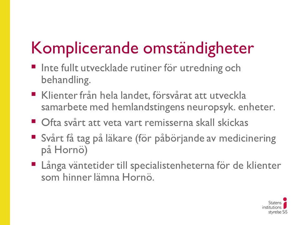 Komplicerande omständigheter  Inte fullt utvecklade rutiner för utredning och behandling.  Klienter från hela landet, försvårat att utveckla samarbe