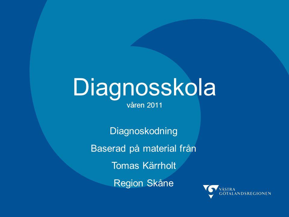 Diagnosskola våren 2011 Diagnoskodning Baserad på material från Tomas Kärrholt Region Skåne