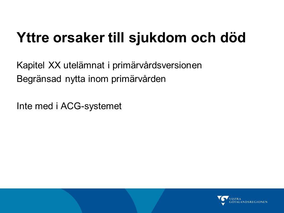 Yttre orsaker till sjukdom och död Kapitel XX utelämnat i primärvårdsversionen Begränsad nytta inom primärvården Inte med i ACG-systemet