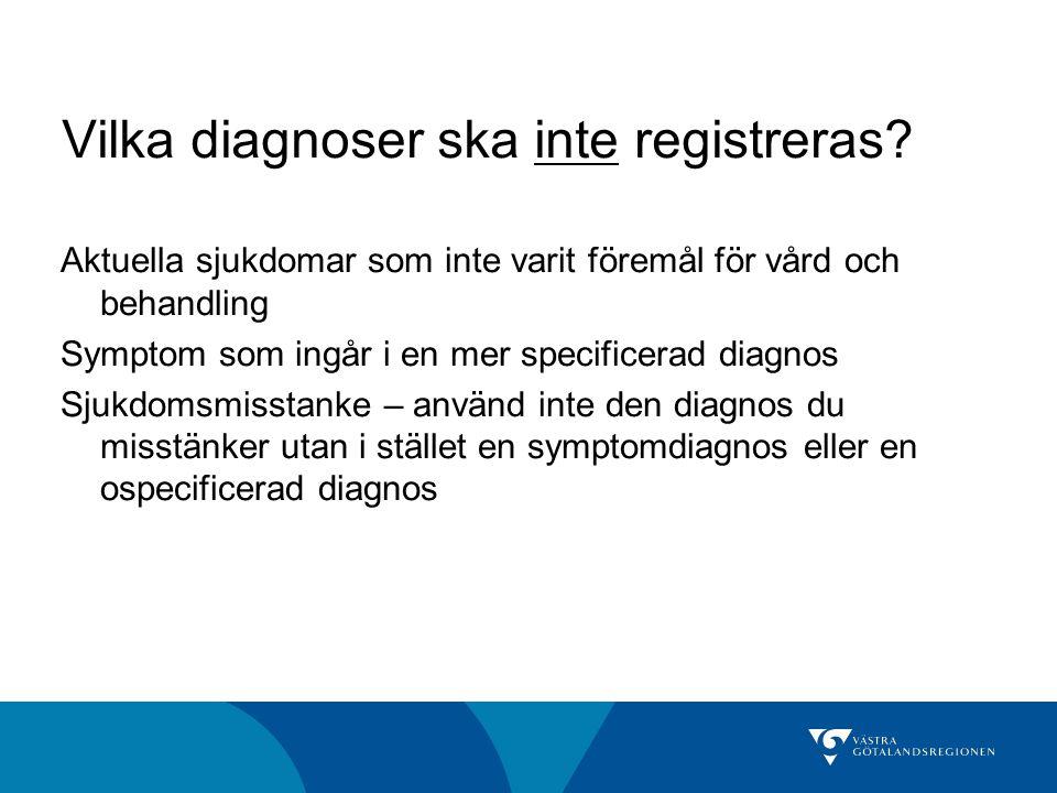 Vilka diagnoser ska inte registreras.