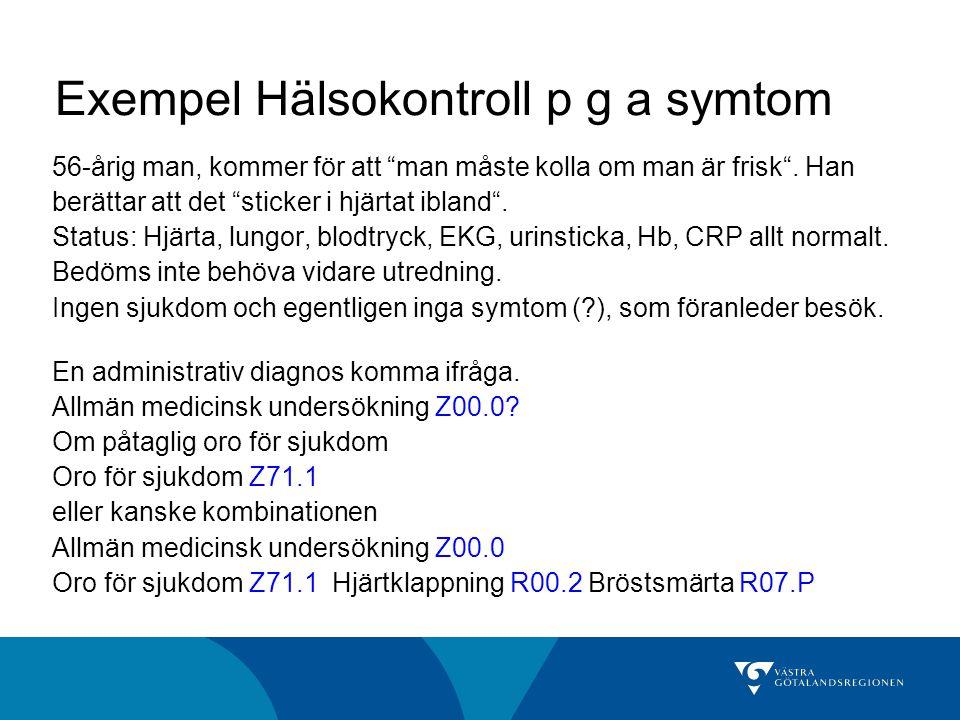 Exempel Hälsokontroll p g a symtom 56-årig man, kommer för att man måste kolla om man är frisk .