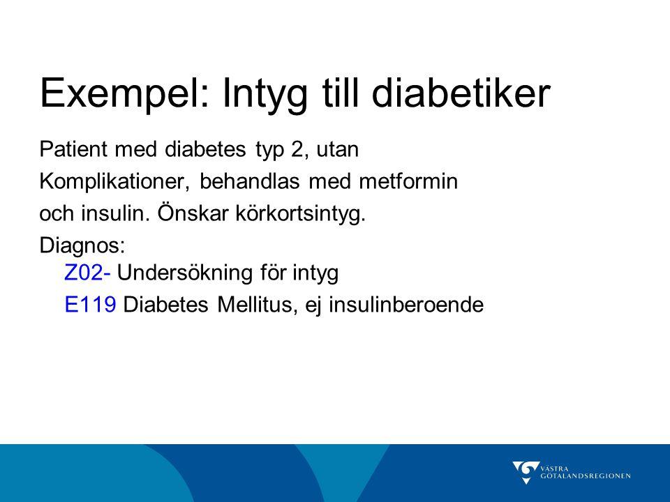Exempel: Intyg till diabetiker Patient med diabetes typ 2, utan Komplikationer, behandlas med metformin och insulin.