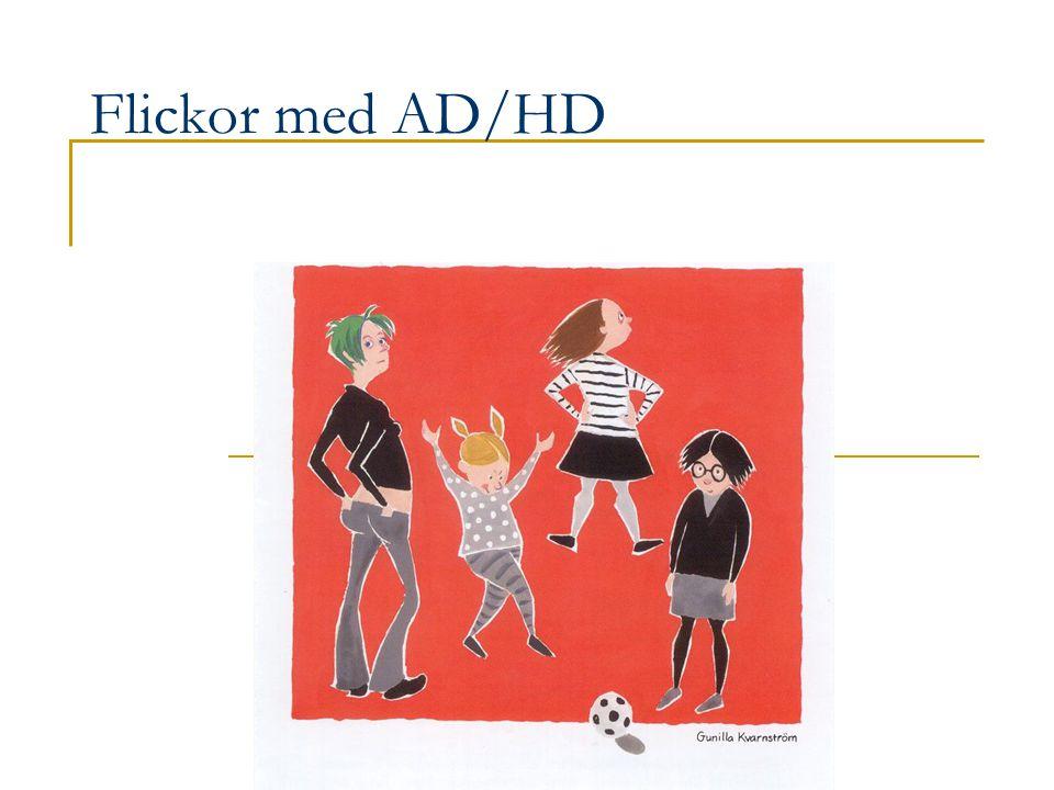 ADHD hos flickor mycket mer än vad ögat kan se (Flickor med ADHD Studentlitteratur 2002) Försenad mognad Tillämpning av kunskaper i nya situationer Att hantera samtidiga händelser Att hantera förändringar Strukturens betydelse Taktil sensivitet Fysiska besvär Smak och lukter Reaktioner på ljud Sömnstörningar Kamratrelationer