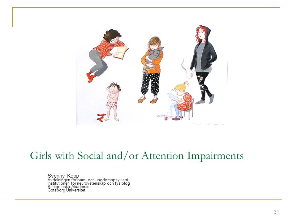 Girls with Social and/or Attention Impairments Svenny Kopp Avdelningen för barn- och ungdomspsykiatri Institutionen för neurovetenskap och fysiologi S