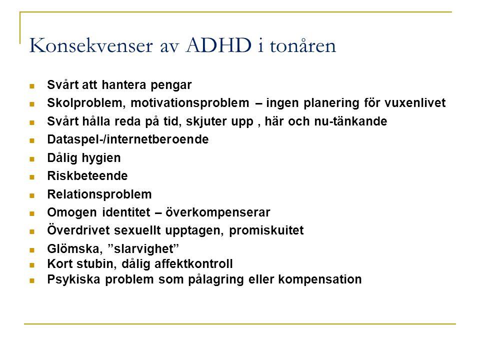 Konsekvenser av ADHD i tonåren Svårt att hantera pengar Skolproblem, motivationsproblem – ingen planering för vuxenlivet Svårt hålla reda på tid, skju