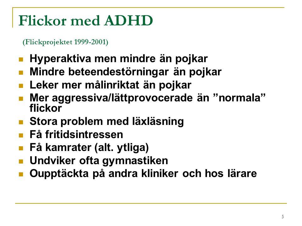 5 Flickor med ADHD (Flickprojektet 1999-2001) Hyperaktiva men mindre än pojkar Mindre beteendestörningar än pojkar Leker mer målinriktat än pojkar Mer