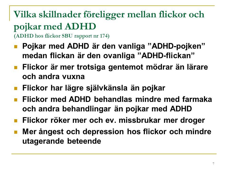 8 Andra tillstånd som förekommer tillsammans med ADHD hos flickor (Flickprojektet 1999-2001) Dyslexi/ Läs- och skrivsvårigheter Ångest Tvångssyndrom eller tvångsmässighet Depression Trotssyndrom eller uppförandestörning Missbruk Enures / Enkopres Ätstörning Motorisk koordinationsstörning