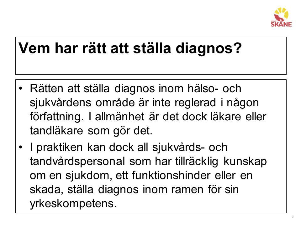 3 Vem har rätt att ställa diagnos? Rätten att ställa diagnos inom hälso- och sjukvårdens område är inte reglerad i någon författning. I allmänhet är d