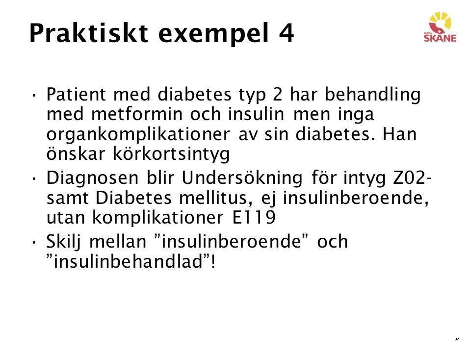 39 Praktiskt exempel 4 Patient med diabetes typ 2 har behandling med metformin och insulin men inga organkomplikationer av sin diabetes. Han önskar kö