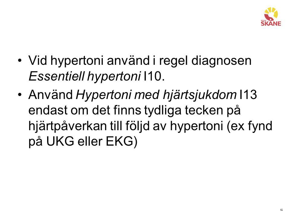 62 Vid hypertoni använd i regel diagnosen Essentiell hypertoni I10. Använd Hypertoni med hjärtsjukdom I13 endast om det finns tydliga tecken på hjärtp